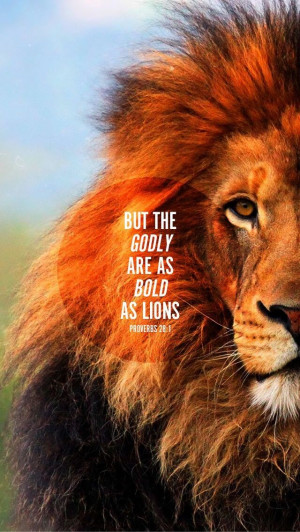 GODLY ARE AS BOLD AS LIONS. ... (not my strength, but God's strength ...