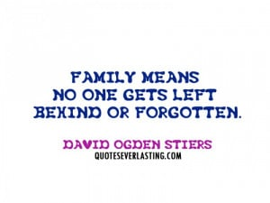 Family means no one gets left behind or forgotten. - David Ogden ...