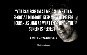 quote-Arnold-Schwarzenegger-you-can-scream-at-me-call-me-44392.png