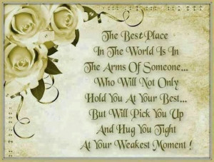 The best place in the world is in the arms of someone.. who will not ...