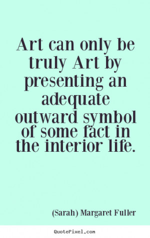 Create custom picture quotes about life - Art can only be truly art by ...