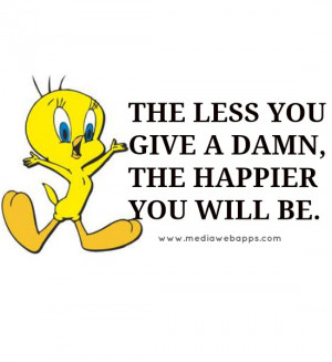 The less you give a damn,the happier you will be. Source: http://www ...