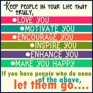 Keep people in your life. ..