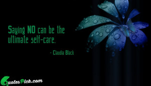 Saying No Can Be The by claudia-black Picture Quotes