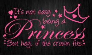 Its Not Easy Being Princesswall Words Sayings Quotes