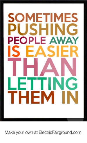 -pushing-people-away-is-easier-than-letting-them-in-Framed-Quote ...