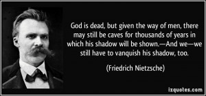 God is dead, but given the way of men, there may still be caves for ...