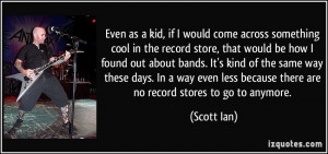 as a kid, if I would come across something cool in the record store ...