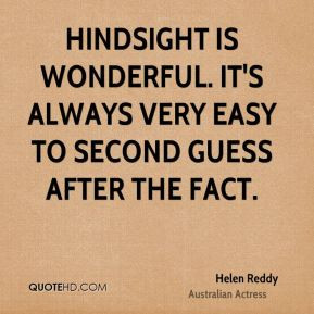 Helen Reddy - Hindsight is wonderful. It's always very easy to second ...
