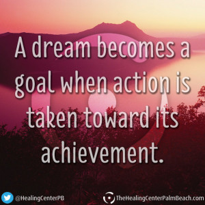 dream becomes a goal when action is taken toward its achievement.