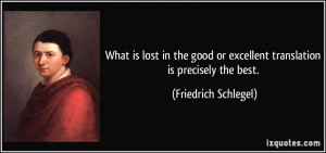 What is lost in the good or excellent translation is precisely the ...