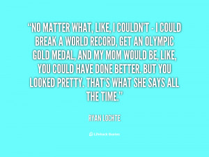 quote-Ryan-Lochte-no-matter-what-like-i-couldnt--102432.png