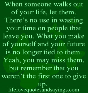 When someone walks out of your life, let them. There's no use in ...
