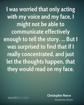 Christopher Reeve - I was worried that only acting with my voice and ...