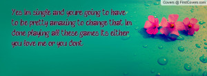 ... and you re going to have to be pretty amazing to change that i m done