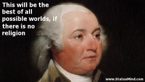 ... worlds, if there is no religion - John Adams Quotes - StatusMind.com