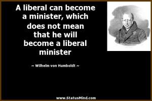 ... liberal minister - Wilhelm von Humboldt Quotes - StatusMind.com