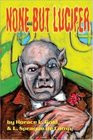 2002 - None But Lucifer [Gateways Retro Science Fiction] ( Paperback )