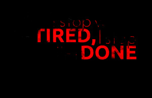 Quotes Picture: i don't stop when i'm tired, i stop when i'm done