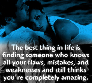 The best thing in life is finding someone who knows all your flaws ...