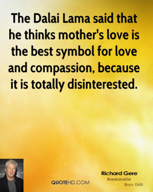 Lama said that he thinks mother's love is the best symbol for love ...