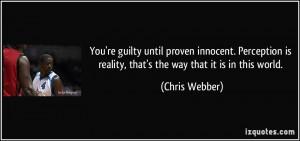 You're guilty until proven innocent. Perception is reality, that's the ...