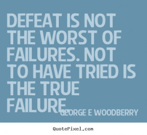 quote about inspirational by george e woodberry design your own quote