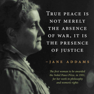 Jane Addams quote - Peace with Justice