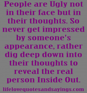 People are Ugly not in their face but in their thoughts. So never get ...