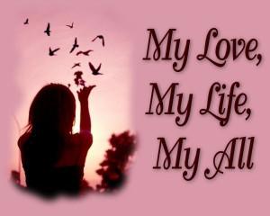 My Love, My Life, My All