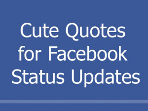 Cute Quotes for Facebook Status Updates