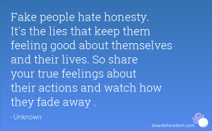 Fake people hate honesty. It's the lies that keep them feeling good ...