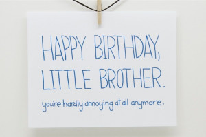 Funny Happy Birthday - Little Brother. You're Hardly Annoying At All ...