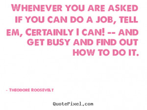 if you can do a job tell em theodore roosevelt top success quotes