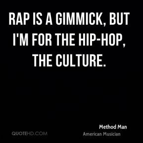 Method Man - Rap is a gimmick, but I'm for the hip-hop, the culture.
