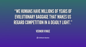 We humans have millions of years of evolutionary baggage that makes us ...