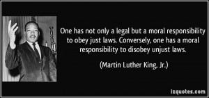moral responsibility to obey just laws. Conversely, one has a moral ...