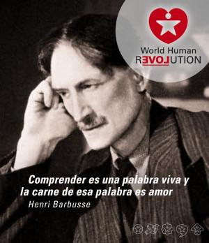 ... that word is love Henri Barbusse www.facebook.com/worldhumanrevolution