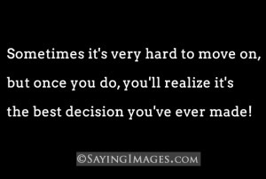 it's very hard to move on, but once you do, you'll realize ...