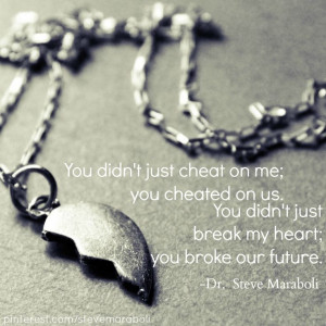 You didnt just cheat on me; you cheated on ...