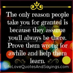 The Only Reason People Take You For Granted.