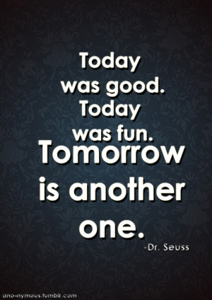 Was Good, Today Was Fun, Tomorrow Is Another One – Dr Seuss – Best ...