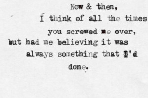 all the times you screwed me over