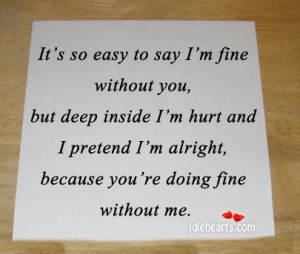 it s so easy to say i m fine without you but deep inside i m hurt and ...