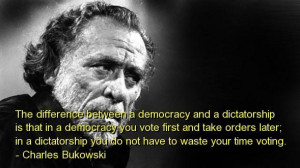 Charles bukowski best quotes sayings politics democracy