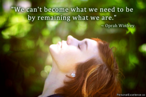 "Inspirational Quote: ""We can't become what we need to be by ..."