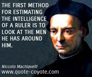 The first method for estimating the intelligence of a ruler is to look ...
