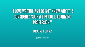 love writing and do not know why it is considered such a difficult ...