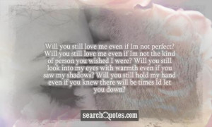 Will you still love me even if I'm not perfect? Will you still love me ...