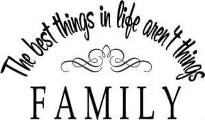 The Best things In Life aren't things ~ Family Quote